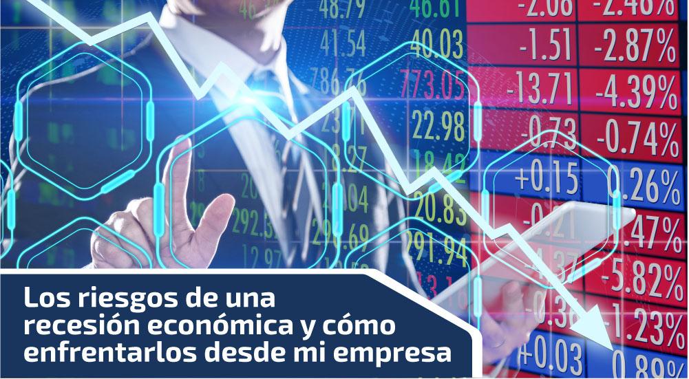 Los riesgos de una recesión económica y cómo enfrentarlos desde mi empresa