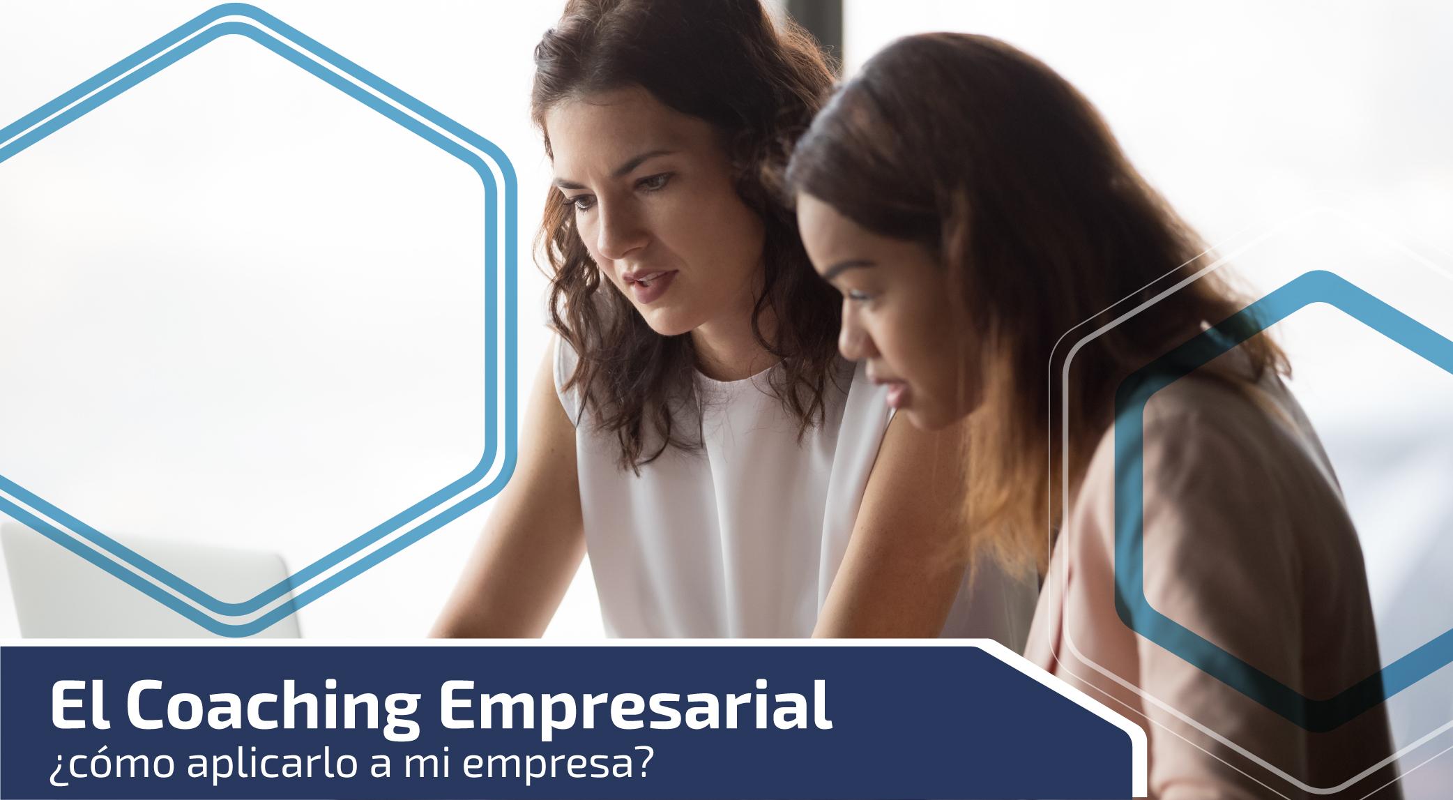 El Coaching Empresarial ¿cómo aplicarlo a mi empresa?