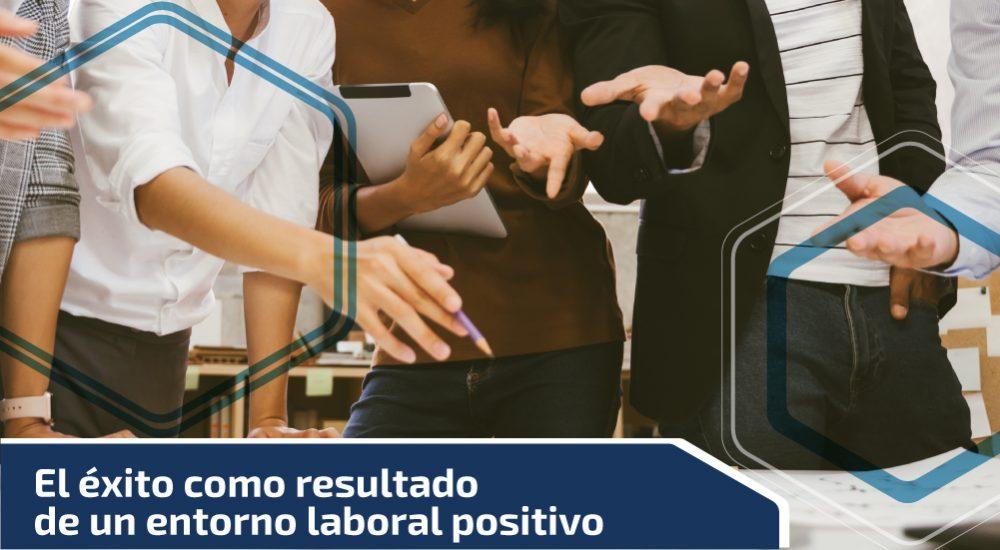 El éxito como resultado de un entorno laboral positivo