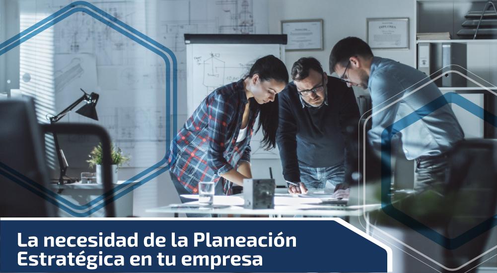 La necesidad de la Planeación Estratégica en tu empresa