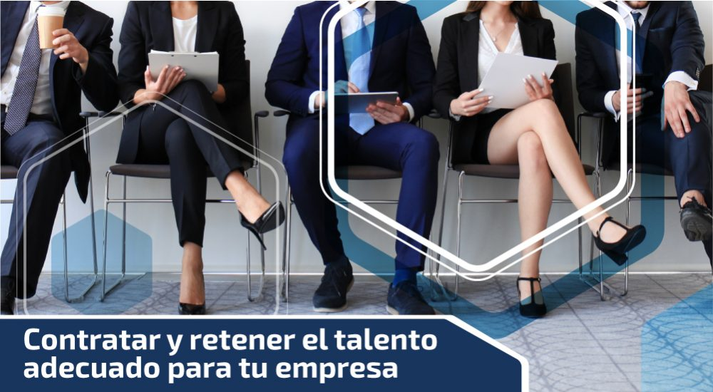 Contratar y retener el talento adecuado para tu empresa