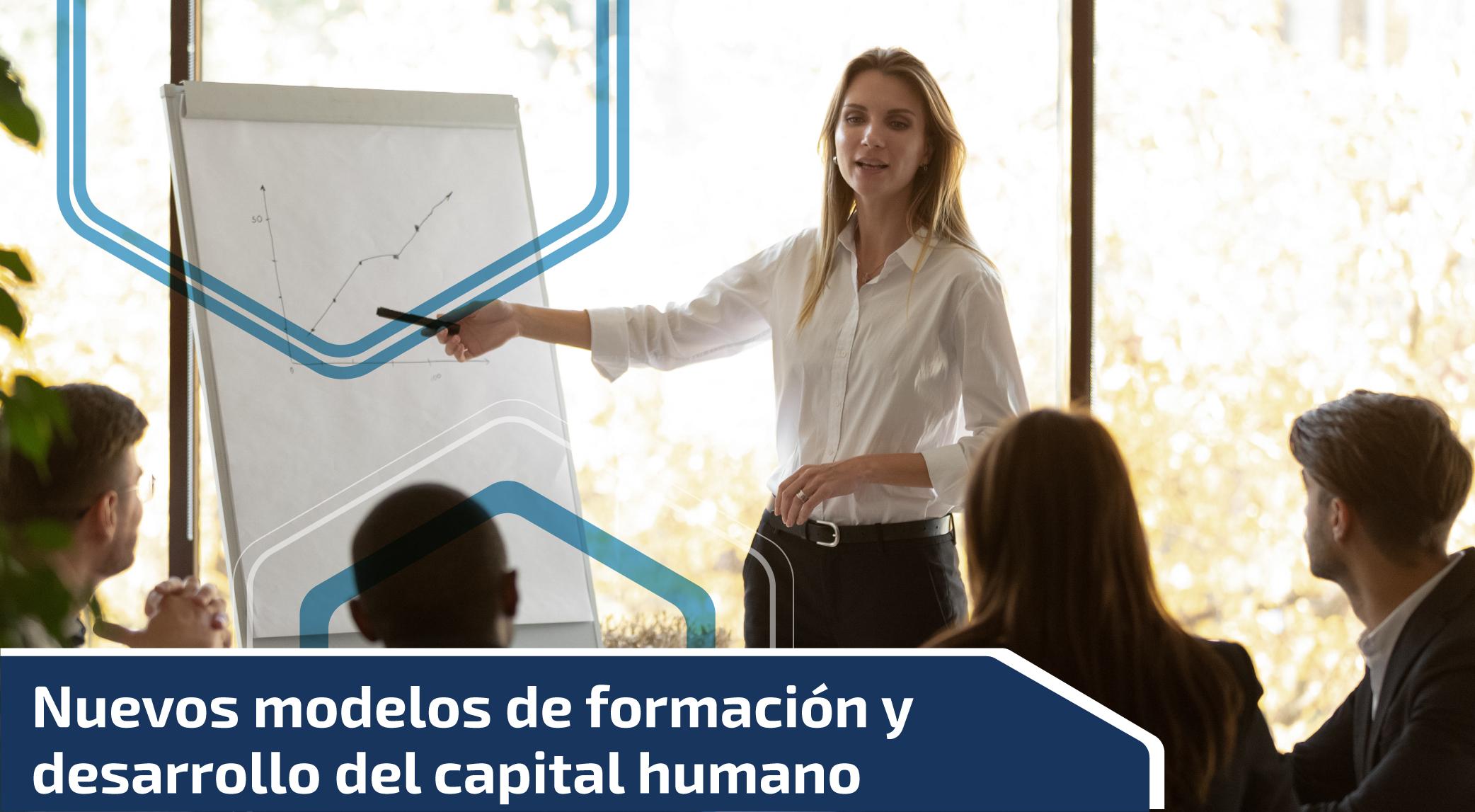 Nuevos modelos de formación y desarrollo del capital humano