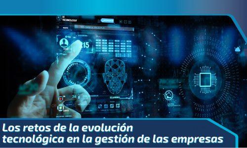 Los retos de la evolución tecnológica en la gestión de las empresas