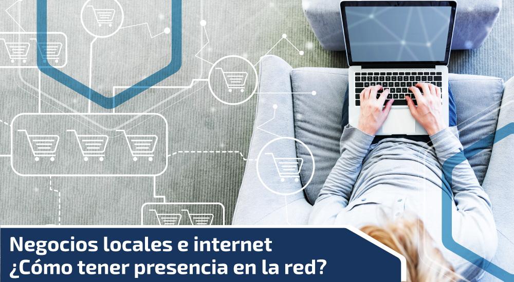 Negocios locales e internet. ¿Cómo tener presencia en la red?